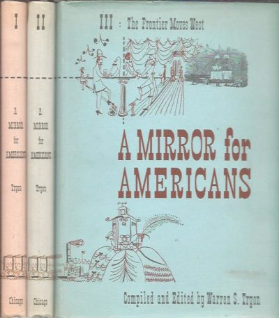 A Mirror for Americans. Life and Manner in the United States 1780-1870 as Recorded by American Travelers. I-III.  [Three volume set]. TRYON, Warren S. [ Compiled and edited by]