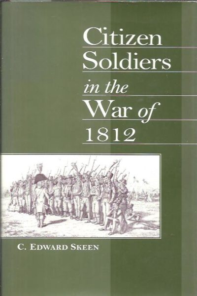 Citizen Soldiers in the War of 1812. SKEEN, C. Edward