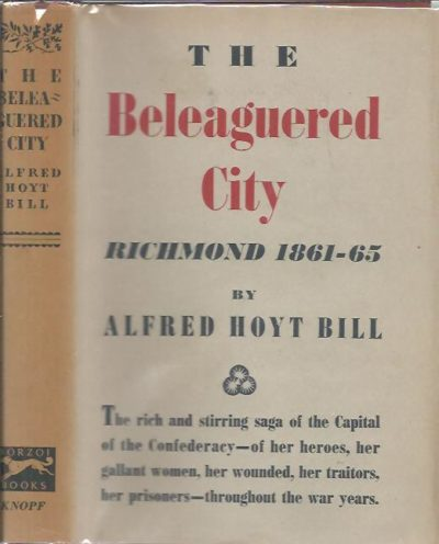 The The beleaguered city. Richmond, 1861-1865. Richmond must not be given up; it shall not be given up. BILL. Alfred Hoyt