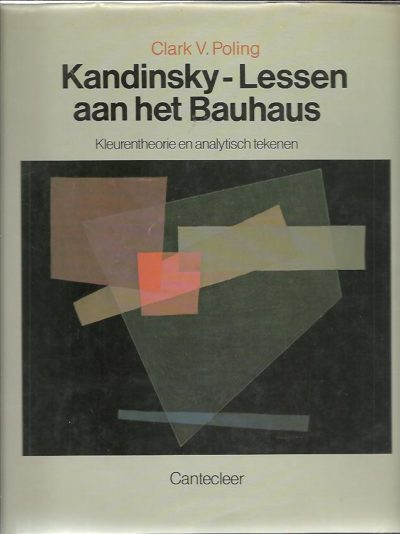 Kandinsky - Lessen aan het Bauhaus. Kleurentheorie en analytisch tekenen beschreven aan de hand van voorbeelden uit de verzameling van het Bauhaus-Archiv, Berlijn POLING, Clark V.