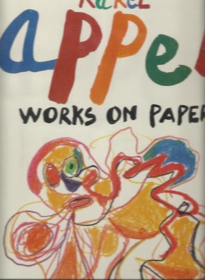 Karel Appel - Works on paper. Foreword by Marshal McLuhan. Improvisation and essay by Jean-Clarence Lambert. English version by Kenneth White. APPEL, Karel