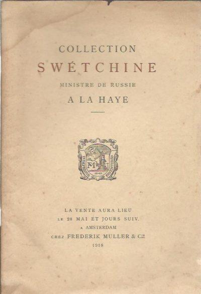 Collection Swétchine - Ministre de Russies La Haye. La vente aura lieu le 28 Mai et jours suiv. a Amsterdam chez Frederik Muller & Cie 1918. [AUCTION CATALOGUE]