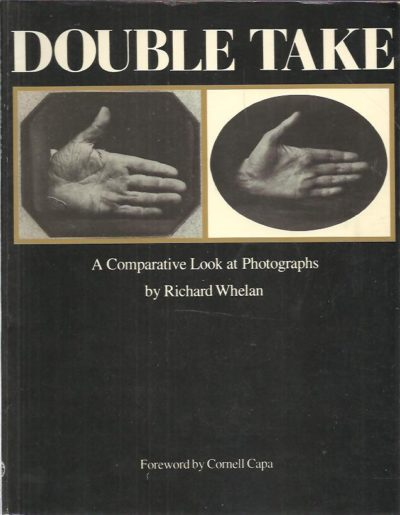 Double Take - A Comparative Look at Photographs. Foreword by Cornell Capa. WHELAN, Richard