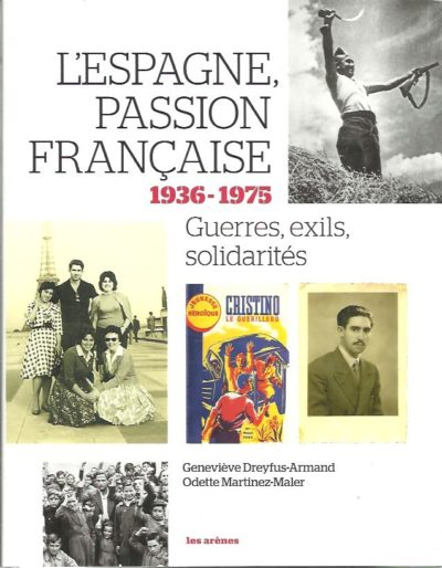 l'Espagne passion Française 1936-1975. Guerres, exils, solidarités. DREYFUS-ARMAND, Geneviève & Odette MARTINEZ-MALER