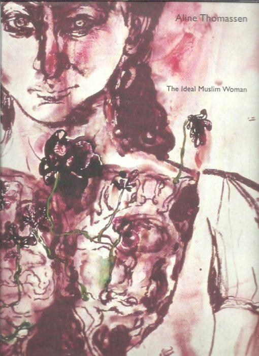Aline Thomassen - The Ideal Muslim Woman. THOMASSEN / Roel ARKESTEIJN [Ed.]