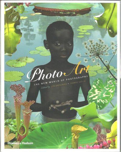 Photo Art - The New World of Photography. GROSENICK, Uta & Thomas SEELIG [Eds.]