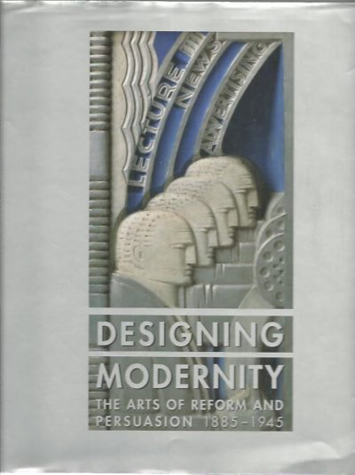 Designing Modernity. The Arts of Reform and Persuasion, 1885-1945. Selections from the Wolfsonian. KAPLAN, Wendy. [Ed.]