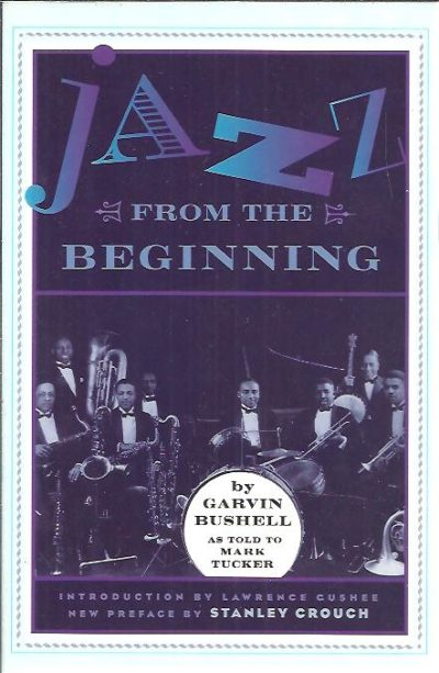 Jazz from the Beginning. By Garvin Bushell as told to Mark Tucker. BUSHELL, Garvin