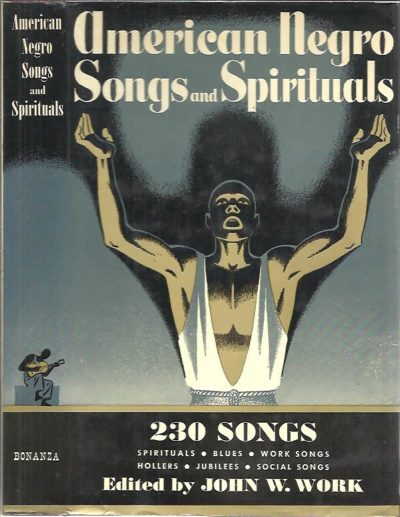 American Negro Songs and Spirituals. A comprehensive collection of 230 folk songs, religious and secular, with a foreword by John W. Work. WORK, John W.