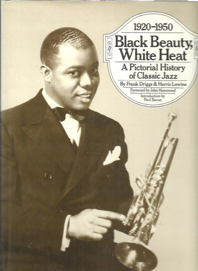Black Beauty, White Heat - A Pictorial History of Classic Jazz 1920-1950. DRIGGS,, Frank & Harris LEWINE