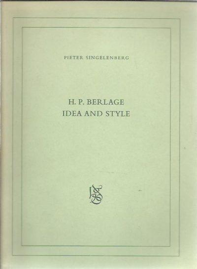 H.P. Berlage - Idea and Style - the quest for modern architecture - Proefschrift + stellingen. SINGELENBERG, Pieter