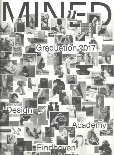 Mined Graduation 2017. GROOTENS, Joost, Jurriënne OSSEWOLD & Gert STAAL [Eds.]