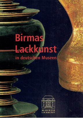 Birmas Lackkunst in deutschen Museen. 16.Januar bis 17.April 2005. WEIGELT, Uta