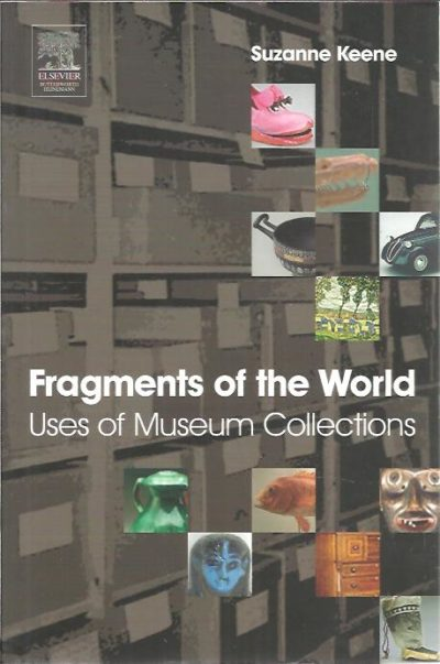 Fragments of the world. Uses of Museum Collections. KEENE, Suzanne