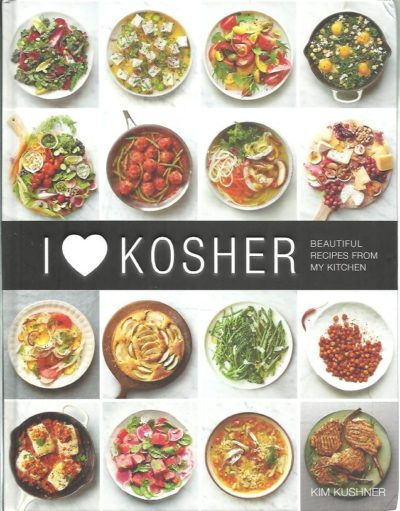 I love Kosher - Beautiful recipes from my kitchen. KUSHNER, Kim