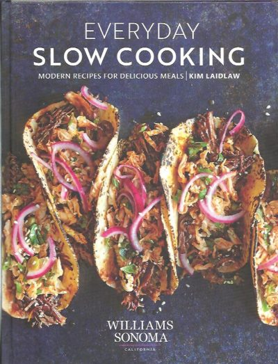 Everyday Slow Cooking. Modern recipes for delicious meals. LAIDLAW, Kim