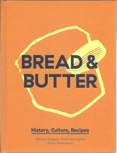 Bread & Butter. History, Culture, Recipes. SNAPES, Richard, Grant HARRINGTON & Eve HEMINGWAY