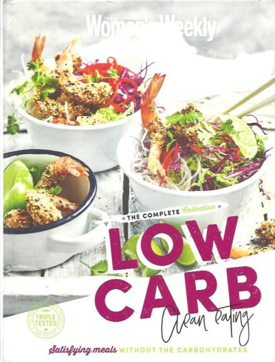 The Australian Women's Weekly -  The Complete Collection - Low carb - Clean eating. THE AUSTRALIAN WOMEN's WEEKLY