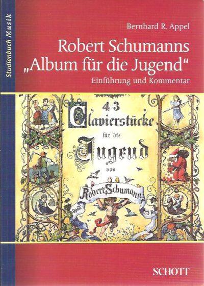Robert Schumanns 'Album für die Jugend'. Einführung und Kommentar. APPEL, Bernhard R.