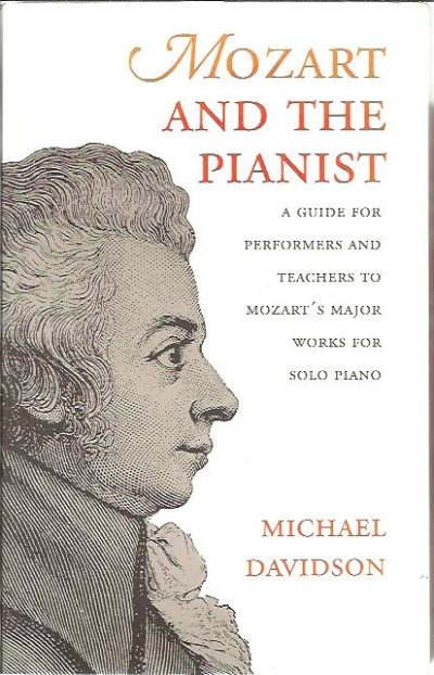 Mozart and the Pianist. A Guide for Performers and Teachers to Mozart's Major Works for Solo Piano. DAVIDSON, Michael