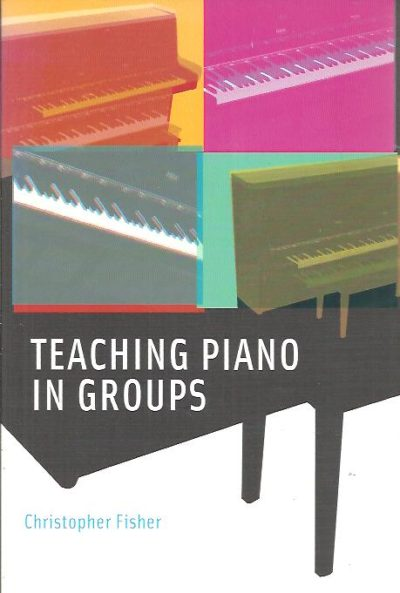 Teaching piano in groups. FISHER, Christopher