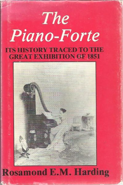 The Piano-Forte. It's History traced to The Great Exhibition of 1851. Second edition. HARDING, Rosamond E.M.