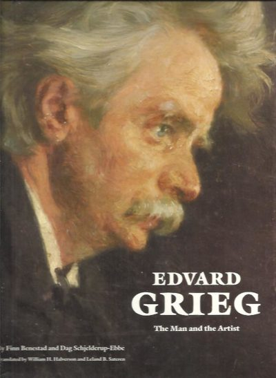 Edward Grieg - The Man and the Artist. Translated by William H. Halverson and Leland B. Sateren. BENESTAD, Finn & Dag SCHJELDERUP-EBBE