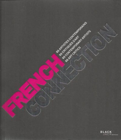 French Connection - 88 artistes contemporains - 88 critique d'art / 88 contemporary artists - 88 art critics. FRENCH CONNECTION