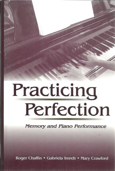 Practicing Perfection. Memory and Piano Performance. + CD. CHAFFIN, Roger, Gabriela IMREH & Mary Crawford