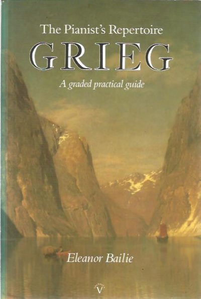 The Pianist's Repertoire - Grieg - A graded practical guide. BAILIE, Eleanor