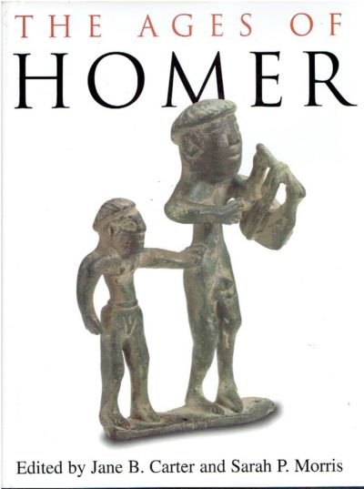The Ages of Homer. A tribute to Emily Townsend Vermeule. CARTER, Jane B. & Sarah P. MORRIS [Eds]