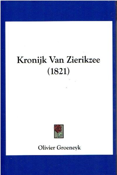 Kroniek van Zierikzee. Zierikzee, Jacobus Koole, 1821. [Reprint]. GROENEYK, Olivier
