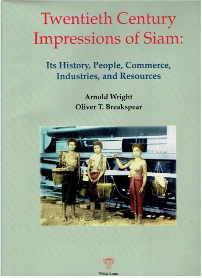 Twentieth Century Impressions of Siam: Its History, People, Commerce, Industries, and Resources. WRIGHT, Arnold & Oliver T. BREAKSPEAR