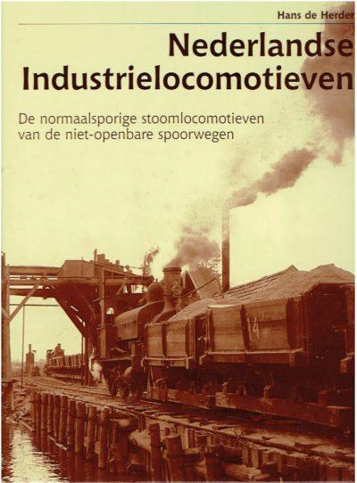 Nederlandse Industrielocomotieven. De normaalsporige stoomlocomotieven van de niet-openbare spoorwegen. HERDER, Hans de