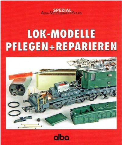 Lok-Modelle pflegen und reparieren. Basiswissen über den Umgang mit Fahrzeugen. [2. komplett aktualisierte Auflage]. SELBMANN, Gunnar