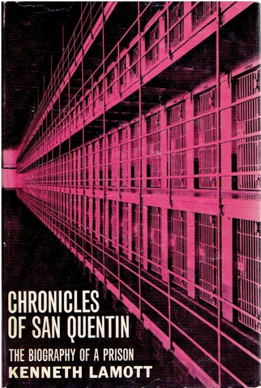 Chronicles of San Quentin. The biography of a prison. LAMOTT, Kenneth