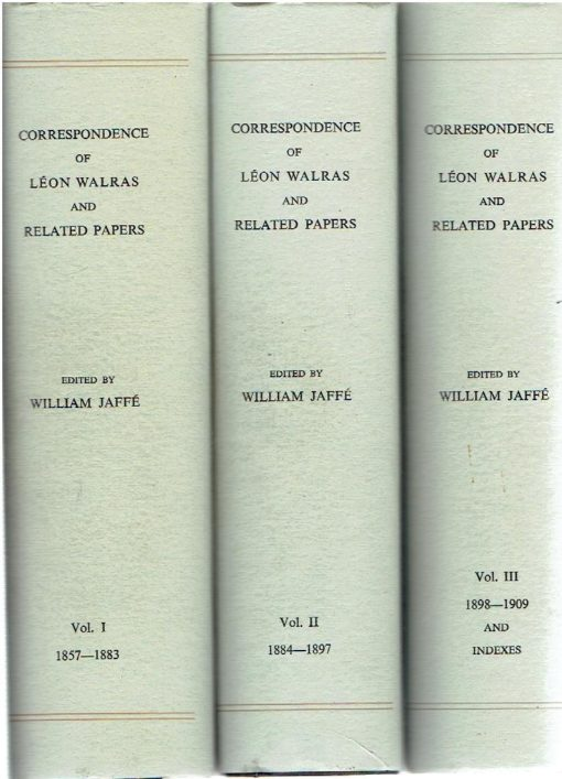 Correspondence of Léon Walras and related papers. Vol. I-III - 1857-1909 and indexes. [3 volumes - complete set]. WALRAS - William JAFFÉ [Ed.]