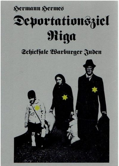 Deportationsziel Riga. Schicksale Warburger Juden. HERMES, Hermann