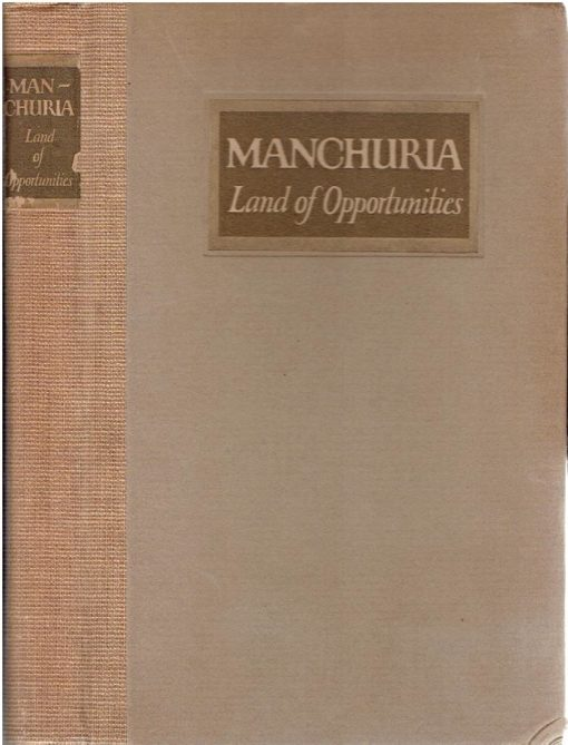 Manchuria - Land of Opportunities. [LOGAN, Thomas F. - compiled and published by]