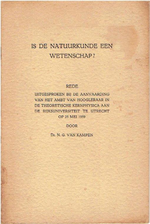 Is de natuurkunde wetenschap. Rede uitgesproken bij de aanvaarding van het ambt hoogleraar in de theoretische kernphysica aan de Rijksuniversiteit te Utrecht op 25 mei 1959. KAMPEN, N.G. van