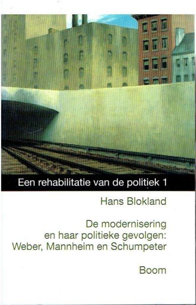 De modernisering en haar politieke gevolgen: Weber, Mannheim en Schumpeter. Een rehabilitatie van de politiek deel 1. BLOKLAND, Hans