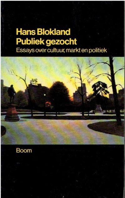 Publiek gezocht. Essays over cultuur, markt en politiek. BLOKLAND, Hans
