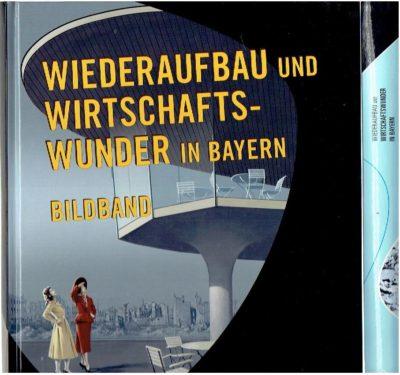 Wiederaufbau und Wirtschaftswunder in Bayern. Bildband + Aufsätze [2 volumes]. KNIEP, Jürgen / Christoph DAXELMÜLLER, Stefan KUMMER & Wolfgang REINICKE