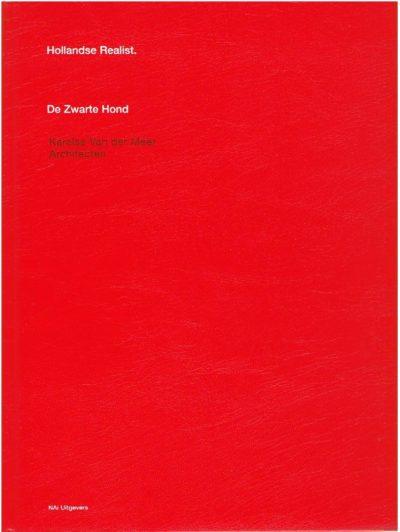 Hollandse Realist - De Zwarte Hond - Karelse Van der Meer Architecten. WILLIGEN, Jeroen de, Jurjen van der MEER & Catja EDENS [Red.]