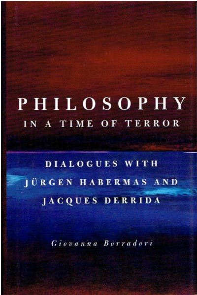 Philosophy in a time of terror. Dialogues with Jürgen Habermas and Jacques Derrida. BORRADORI, Giovanna