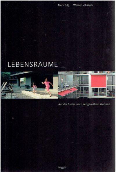 Lebensräume. Auf der Suche nach zeitgemässem Wohnen. GILG, Mark & Werner SCHAEPPI