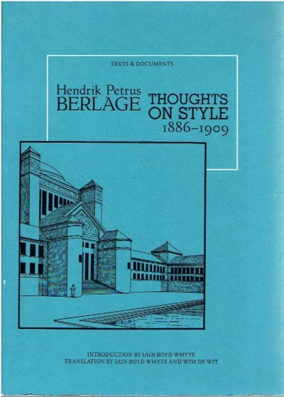 Hendrik Petrus Berlage - Thoughts on Style 1886-1909. Introduction by Iain Boyd Whyte, Translation by Iain Boyd Whyte and Wim de Wit. BERLAGE, H.P.