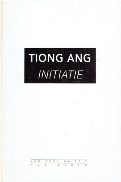 Tiong Ang - Initiatie. [Fotografie Edo Kuipers, Annaleen Louwes]. ANG, Tiong