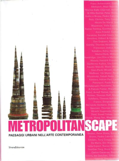 Metropolitanscape. Paesaggi urbani nell'arte contemporanea. [Urban landscapes in contemporary art] - [Text in English and Italian]. CAPUA, Marco Di, Giovanni IOVANE & Lea MATTARELLA