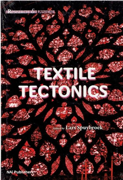 Textile Tectonics - research & design. [New]. SPUYBROEK, Lars [Ed.]